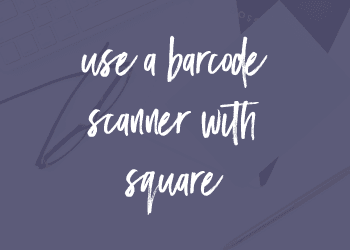 Use a Barcode Scanner with Square