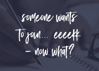 Someone wants to join… eeeekk – Now what?