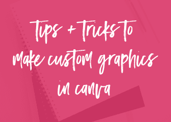 Tips & Tricks to Make Custom Graphics in Canva
