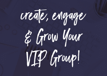 How to Create, Engage and Grow Your VIP Group on Facebook