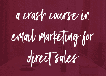 A Crash Course in Email Marketing for Direct Sales