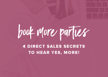 Book More Parties: 4 Direct Sales Secrets to Hear YES, More