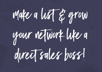 Make A List & Grow Your Network Like A Direct Sales Boss!
