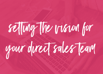 Setting the Vision for Your Direct Sales Team