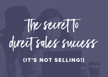 The Secret to Direct Sales Success (It's not selling!)