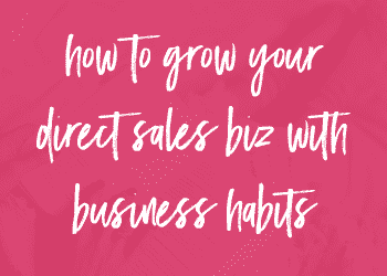 How to Grow Your Direct Sales Biz with Business Habits.