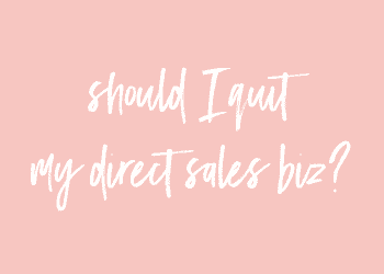 Should I quit my direct sales biz?