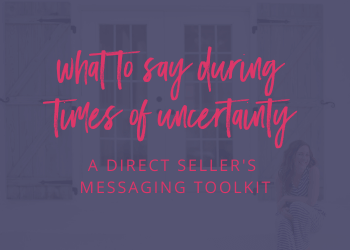 What to Say During Times of Uncertainty: A Direct Seller's Messaging Toolkit