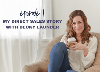 Episode 1: My Direct Sales Story with Becky Launder