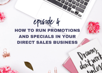 Episode 4: How to Run Promotions and Specials in Your Direct Sales Business