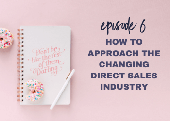 Episode 6: How to Approach the Changing Direct Sales Industry