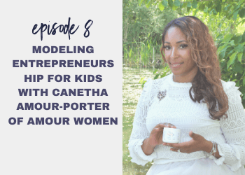 Episode 8: Modeling Entrepreneurship for Kids with Canetha Amour-Porter of Amour Women