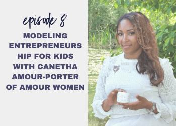 Episode 8: Modeling Entrepreneurship for Kids with Canetha Amour-Porter of Amour Women