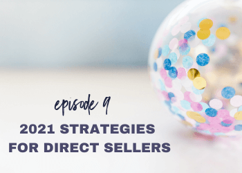 Episode 9: 2021 Strategies for Direct Sellers