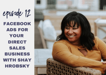 Episode 12: Facebook Ad Strategy for Direct Sellers with Shay Hrobsky