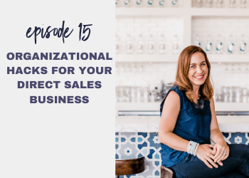 Episode 15: Organizational Hacks for Your Direct Sales Business