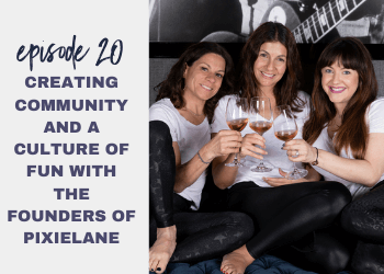 Episode 20: Creating Community and a Culture of Fun with the Founders of PixieLane