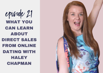 Episode 21: What You Can Learn About Direct Sales from Online Dating with Haley Chapman