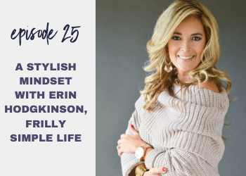 Episode 25: A Stylish Mindset with Erin Hodgkinson, Frilly Simple Life