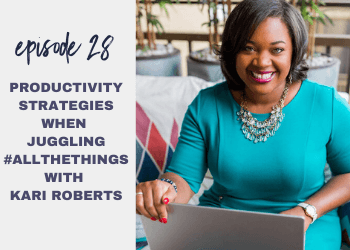 Episode 28: Productivity Strategies When Juggling #allthethings with Kari Roberts