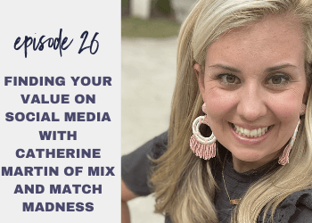 Episode 26: Finding Your Value on Social Media with Catherine Martin of Mix and Match Madness