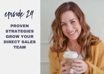 Episode 29: Proven Strategies Grow Your Direct Sales Team