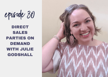 Episode 30: Direct Sales Parties on Demand with Julie Godshall