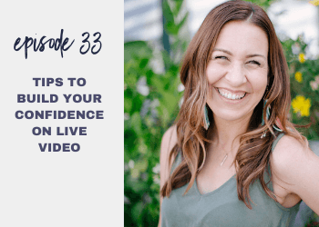 Episode 33: Tips to Build Your Confidence on LIVE Video