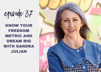 Episode 37: Know Your Freedom Metric and Dream Big with Sandra Julian