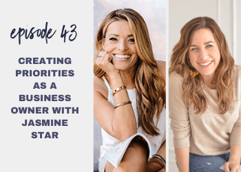 Episode 43: Creating Priorities as a Business Owner with Jasmine Star