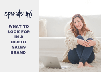 Episode 46: What to Look for in a Direct Sales Brand