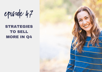 Episode 47: Strategies to Sell MORE in Q4