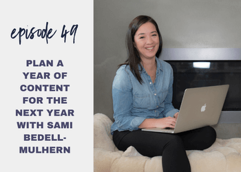 Episode 49: Plan a Year of Content for the Next Year with Sami Bedell-Mulhern